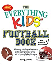 The Everything Kids' Football Book, 7th Edition: All-Time Greats, Legendary Teams, and Today's Favorite Players―with Tips on Playing Like a Pro