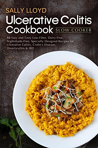Ulcerative Colitis Cookbook: Slow Cooker - 50 Easy and Tasty Specially Designed Slow Cooker Recipes for Ulcerative Colitis, Crohn's Disease, Diverticulitis & IBD (Low Residue Diet Cooking Book 2) (Best Diet For Ulcers)