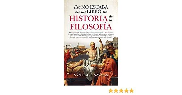 Eso no estaba en mi libro de Historia de la Filosofía eBook: Santiago Navajas: Amazon.es: Tienda Kindle