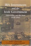 IRA Internments and the Irish Government : Subversives and the State, 1939-1962, Maguire, John, 0716529432