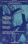 Parceria Público- Privado. Teoria e Prática. Cooperação Financeira e Organizacional Entre o Setor Privado e...