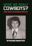 Were We Really Cowboys? Life After President Street