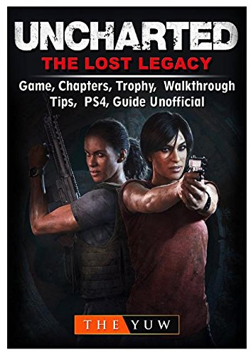 Uncharted the Lost Legacy Game, Chapters, Trophy, Walkthrough, Tips, Ps4, Guide Unofficial