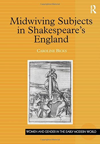 Midwiving Subjects in Shakespeare's England (Women and Gender in the Early Modern World) by Routledge