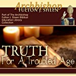 Truth for a Troubled Age | Archbishop Fulton J Sheen