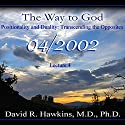 The Way to God: Positionality and Duality - Transcending the Opposites Vortrag von David R. Hawkins, M.D. Gesprochen von: David R. Hawkins