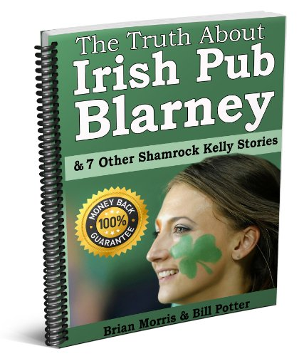 The Truth About Irish Pub Blarney & 7 other Shamrock Kelly stories: Some amazing and mysterious stories come from Ireland, many overheard in a Blarney Irish pub. (English Edition)