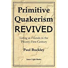 Primitive Quakerism Revived: Living as Friends in the Twenty-First Century