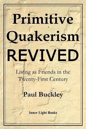 [F.R.E.E] Primitive Quakerism Revived: Living as Friends in the Twenty-First Century<br />RAR