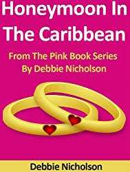 Honeymoon In The Caribbean : From The Pink Book Series By Debbie Nicholson