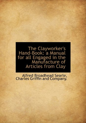 Download The Clayworker's Hand-Book: a Manual for all Engaged in the Manufacture of Articles from Clay ebook