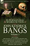 The Collected Supernatural and Weird Fiction of John Kendrick Bangs, John Kendrick Bangs, 0857063294