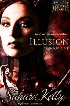 Illusion (Asylum for the Mechanically Insane Book 1) by [Kelly, Sahara]