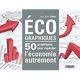 Eco-graphiques: 50 graphiques pour regarder l'économie autrement.