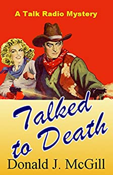Talked to Death: A Talk Radio Mystery by [McGill, Donald J.]