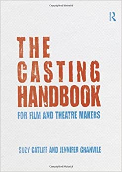 Book The Casting Handbook: For Film and Theatre Makers 1st edition by Catliff, Suzy, Granville, Jennifer (2013)