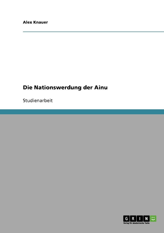 Die Nationswerdung der Ainu Taschenbuch – 20. Februar 2008 Alex Knauer GRIN Verlag 3638913759 Allg. u. vergl. Sprachwiss.