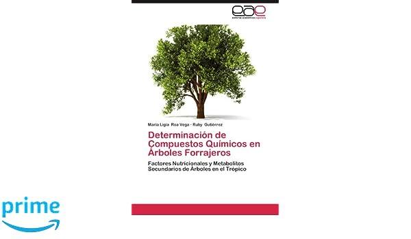 Determinación de Compuestos Químicos en Árboles Forrajeros: Factores Nutricionales y Metabolitos Secundarios de Árboles en el Trópico (Spanish Edition): ...