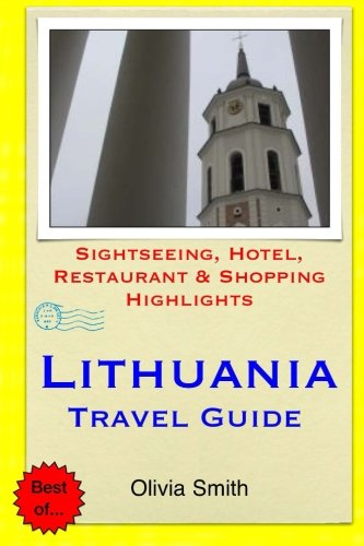 Lithuania Travel Guide: Sightseeing, Hotel, Restaurant & Shopping Highlights...