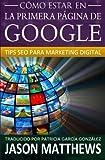 img - for C mo estar en la primera p gina de Google: Tips Seo para Marketing Digital (Spanish Edition) book / textbook / text book