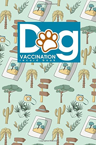 Dog Vaccination Record Book: Canine Vaccine Record, Vaccination ...