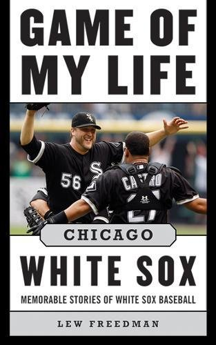 Download Game of My Life Chicago White Sox: Memorable Stories of White Sox Baseball pdf epub
