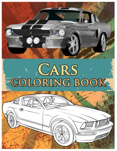 (Cars Coloring Book: Coloring Book For Kids & Adults, Classic Cars, Cars, and Motorcycle)