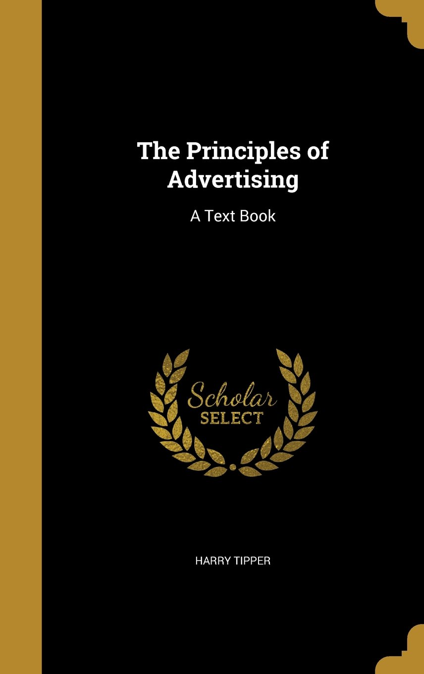 The Principles of Advertising: A Text Book PDF