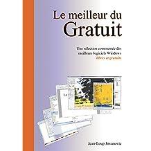 Le meilleur du gratuit: 54 logiciels indispensables (French Edition)