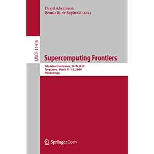 Supercomputing Frontiers: 5th Asian Conference, SCFA 2019, Singapore, March 11–14, 2019, Proceedings (Theoretical…