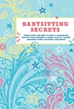 Babysitting Secrets: Everything You Need to Have a Successful Babysitting Business: A Book, Activity Cards, Business Cards, Stickers, and More!