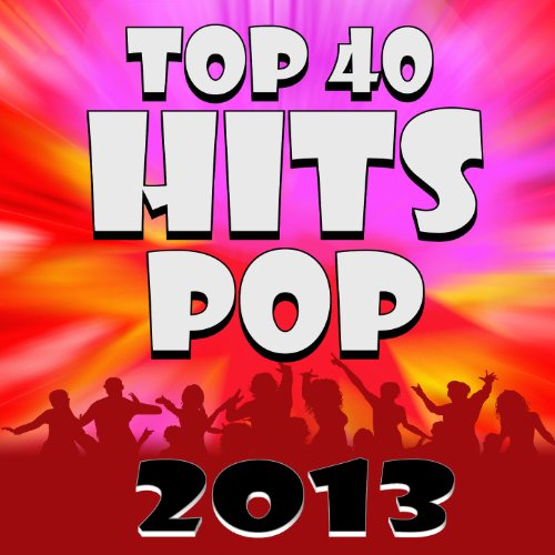 Top 40 Hits - Pop 2013 - Pop Of Songs Top 2013 Rock
