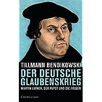 Der deutsche Glaubenskrieg: Martin Luther, der Papst und die Folgen