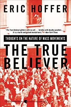 The True Believer: Thoughts on the Nature of Mass Movements (Perennial Classics) by [Hoffer, Eric]
