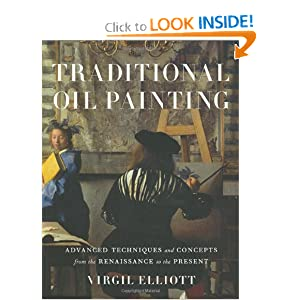 Traditional Oil Painting: Advanced Techniques and Concepts from the Renaissance to the Present Virgil Elliott