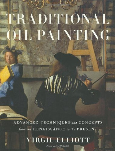 Traditional Oil Painting: Advanced Techniques and Concepts from the Renaissance to the Present