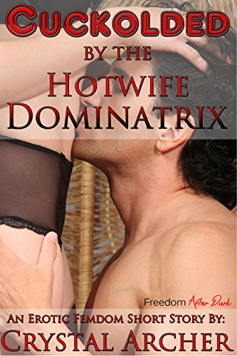 Cuckolded by the Hotwife Dominatrix (Femdom, BDSM, Cuckolding, MMF): An Erotic Femdom Short Story (Cougars College Leather)