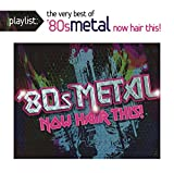 Playlist: The Very Best of '80s Metal: Now Hair
