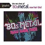 Playlist: The Very Best Of '80s Meta L: ...