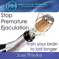 Stop Premature Ejaculation, Train Your Brain to Last Longer with Self-Hypnosis, Meditation and Affirmations