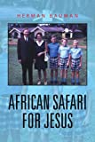 African Safari for Jesus, Herman Bauman, 1436304830