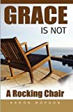 Grace Is Not a Rocking Chair, Aaron Hopson, 1419615750