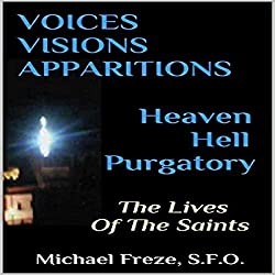 Voices, Visions & Apparitions: Heaven Hell Purgatory