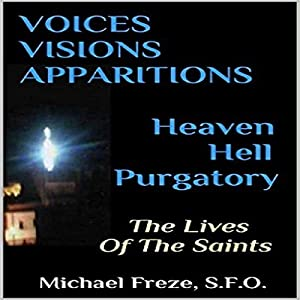 Voices, Visions & Apparitions: Heaven Hell Purgatory Audiobook