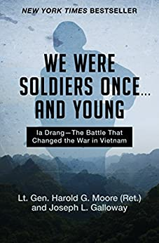 We Were Soldiers Once and Young: Ia Drang-The Battle That Changed the War in Vietnam by [Moore, Harold G., Galloway, Joseph L.]