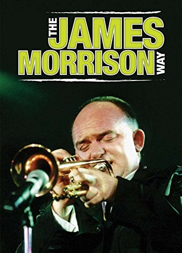 How To Play Trumpet the James Morrison Way [Instant (James Morrison Trumpet)