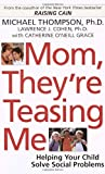 Mom, They're Teasing Me, Michael Thompson and Lawrence J. Cohen, 0345450108
