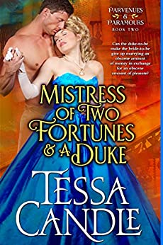 Mistress of Two Fortunes and a Duke: A Steamy Regency Romance (Parvenues & Paramours 2) by [Candle, Tessa]