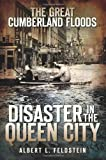 img - for The Great Cumberland Floods: Disaster in the Queen City book / textbook / text book