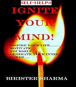 IGNITE YOUR MIND! Self help (Inspire your life...Motivate yourself...Generate your inner power!): self help & self help books, motivational self help books, self esteem books, motivational self help by [Sharma, Birister]